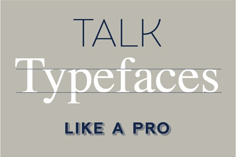 Talk typefaces like a pro