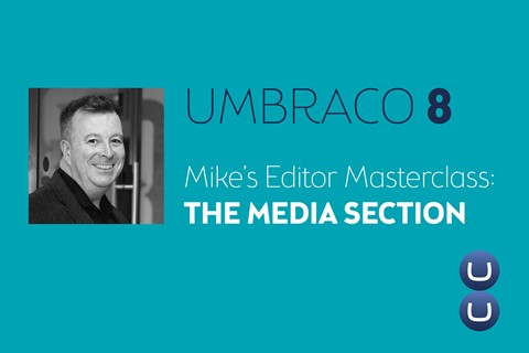 Mike's Umbraco 8 Masterclass: The Media Section