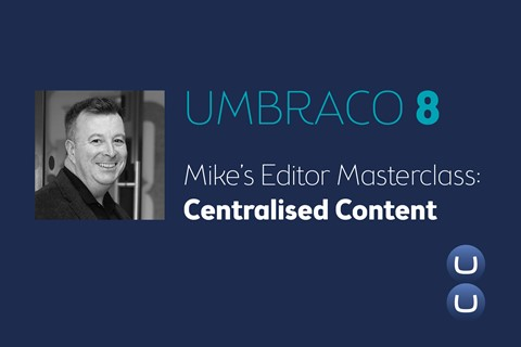 Mike's Umbraco 8 Masterclass: why we use centralised content