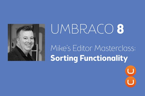 Mike's Umbraco 8 Masterclass: The Sorting Function